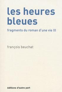 Fragments du roman d'une vie - FrançoisBeuchat