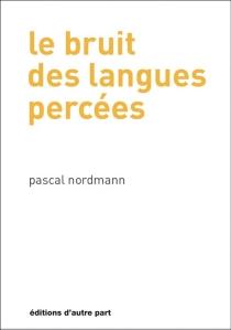 Le bruit des langues percées - PascalNordmann