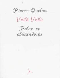 Voilà voilà : les aventures extraordinaires d'Aglio, Olio et Peperoncino : polar en alexandrins - PierreQueloz