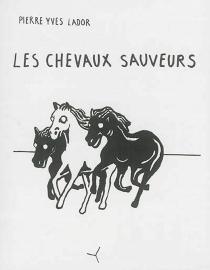 Les chevaux sauveurs : récits - Pierre YvesLador