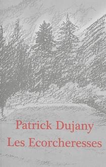 Les écorcheresses : romans - PatrickDujany