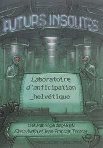 Futurs insolites : laboratoire d'anticipation helvétique -
