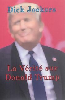 La vérité sur Donald Trump - DickJoekers