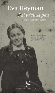 J'ai vécu si peu : journal du ghetto d'Oradea - EvaHeyman