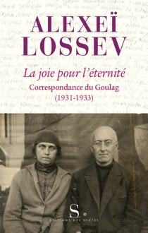 La joie pour l'éternité : correspondance du Goulag (1931-1933) - AlexeïLossev