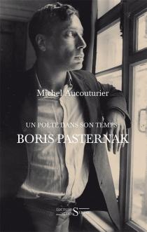 Un poète dans son temps : Boris Pasternak - MichelAucouturier