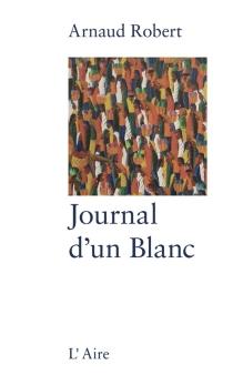 Le journal d'un Blanc - ArnaudRobert