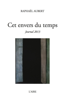 Cet envers du temps : Journal 2013 - Raphaël Aubert