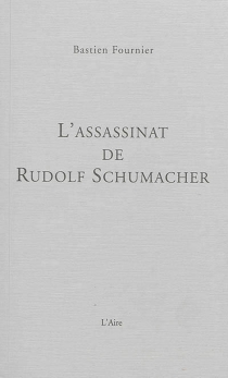 L'assassinat de Rudolf Schumacher : policier - Bastien Fournier