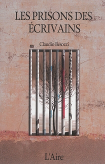 Les prisons des écrivains : enfermement et littérature au XIXe et au XXe siècle - ClaudioBesozzi