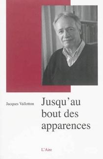 Jusqu'au bout des apparences : un adieu au journalisme : autofiction - JacquesVallotton