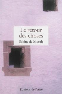 Le retour des choses : récit - Sabine deMuralt