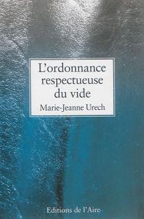 L'ordonnance respectueuse du vide - Marie-JeanneUrech