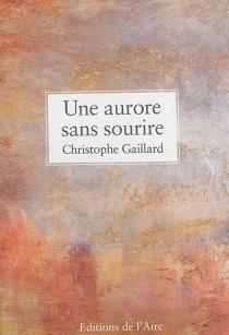 Une aurore sans sourire : itinéraires du chargé d'affaires de Bonaparte dans la République rhodanique du Valais - ChristopheGaillard