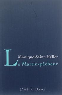 Le martin-pêcheur - MoniqueSaint-Hélier