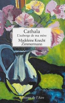 Cathala : l'auberge de ma mère - MadeleineKnecht-Zimmermann