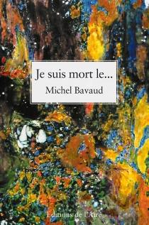 Je suis mort le... - MichelBavaud