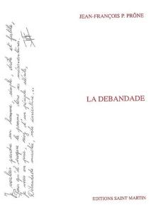 La débandade : (roman) - Jean François P.Prône