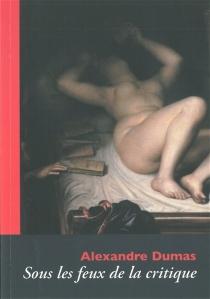 Alexandre Dumas sous les feux de la critique -