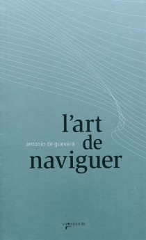 L'art de naviguer - Antonio deGuevara