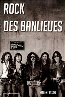 Rock des banlieues (1977-1980) : roman autobiographique - RobertRossi