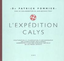 L'expédition Calys : contribution à l'élaboration d'une biographie des scientifiques participants agrémentée d'une bibliographie partielle de ces mêmes savants - PatrickPommier