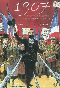 1907, la longue marche des vignerons du Midi - ClaudeEcken
