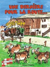 Une dernière pour la route... : chroniques savoyardes - LaurentFiorese