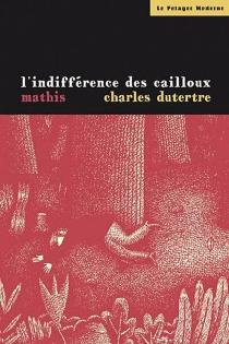 L'indifférence des cailloux - CharlesDutertre