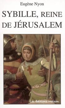 Sybille, reine de Jérusalem - EugèneNyon