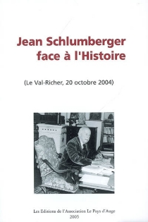 Jean Schlumberger face à l'Histoire : (Le Val-Richer, 20 octobre 2004) : colloque - Association François Guizot-Val Richer