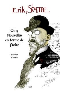 Erik Satie : cinq nouvelles en forme de poire - BastienLoukia