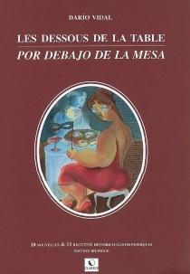 Les dessous de la table : 10 nouvelles et 15 recettes historico-gastronomiques| Por debajo de la mesa - DaríoVidal