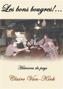 Les bons bougres !... : histoires de pays - ClaireVan-Kinh