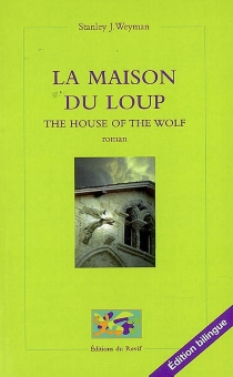 La maison du Loup| The house of the wolf - Stanley John Weyman