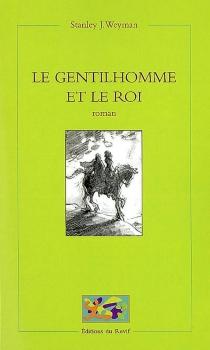Le gentilhomme et le roi ou Les mémoires de Gaston de Bonne, sieur de Marsac - Stanley JohnWeyman