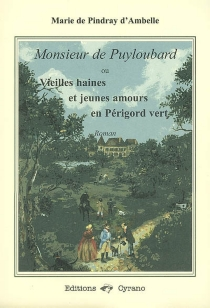 Monsieur de Puyloubard ou Vieilles haines et jeunes amours en Périgord vert - Marie dePindray d'Ambelle