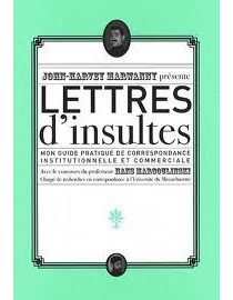 Lettres d'insultes : mon guide pratique de correspondance institutionnelle et commerciale - John-Harvey Marwanny