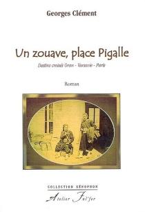 Un zouave, place Pigalle : destins croisés Oran, Varsovie, Paris - GeorgesClément