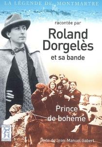 Roland Dorgelès et sa bande, Prince de bohème - Jean-ManuelGabert