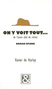 On y voit tout... de l'autre côté du miroir - Xavier deHarlay