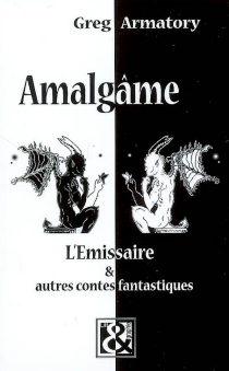Amalgâme : l'émissaire et autres contes fantastiques - GregArmatory