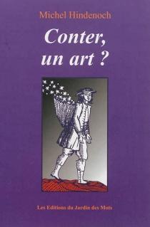 Conter, un art ? : propos sur l'art du conteur, 1990-1995 - MichelHindenoch
