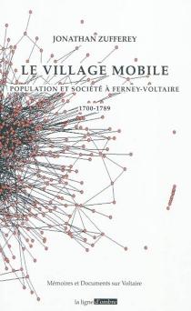 Le village mobile : population et société à Ferney-Voltaire : 1700-1789 - JonathanZufferey