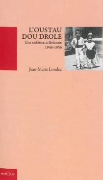 L'oustau dou drole : une enfance arlésienne : 1946-1956 - Jean-MarieLondez