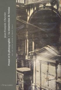 Proust et la photographie| La résurrection de Venise - Jean-FrançoisChevrier