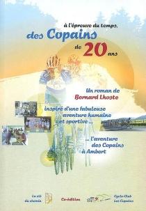 A l'épreuve du temps... des copains de vingt ans : un roman inspiré de la fabuleuse aventure humaine et sportive des Copains à Ambert - BernardLhoste