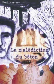 La malédiction du béton : 15 récits croisés - FredMorisse