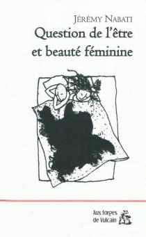 Question de l'être et beauté féminine| Suivi de Comment errez-vous ? - JérémyNabati