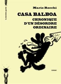 Casa Balboa : chronique d'un désordre ordinaire - MarioRocchi